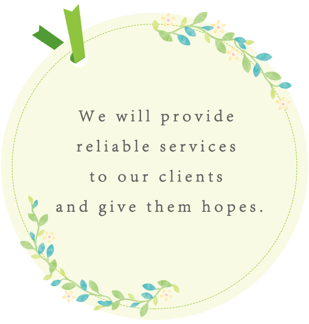 We will provide reliable services to our clients and give them hopes.